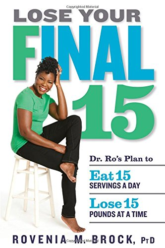 Lose Your Final 15: Dr. Ro's Plan to Eat 15 Servings A Day & Lose 15 Pounds at a Time by Rovenia M. Brock