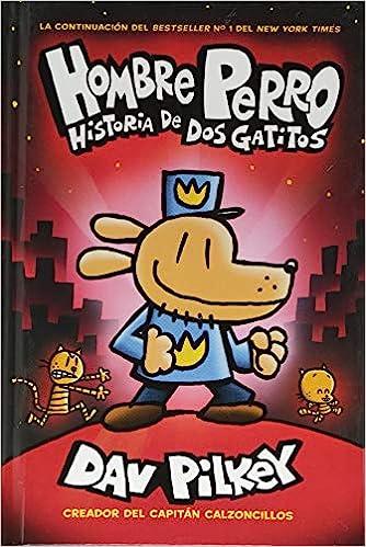 A Hombre Perro: Historia de dos gatitos (Dog Man: A Tale of Two Kitties) (Spanish Edition): Dav Pilkey: 9781338277708: Amazon.com: Books