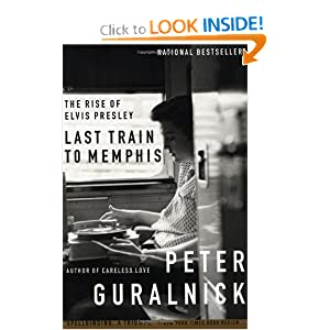 Last Train to Memphis the Rise of Elvis Peter Guralnick