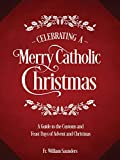 #8: Celebrating a Merry Catholic Christmas: A Guide to the Customs and Feast Days of Advent and Christmas