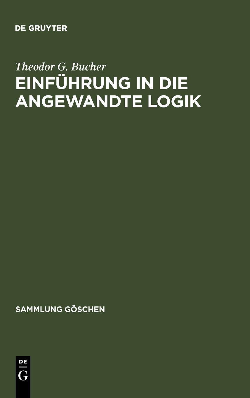 Einführung in die angewandte Logik (Sammlung Göschen) Taschenbuch – 21. August 1998 Theodor G. Bucher de Gruyter 3110152797 General
