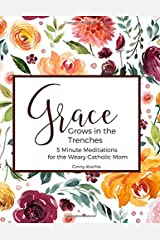 Grace Grows in the Trenches: 5 Minute Meditations for the Weary Catholic Mom Paperback