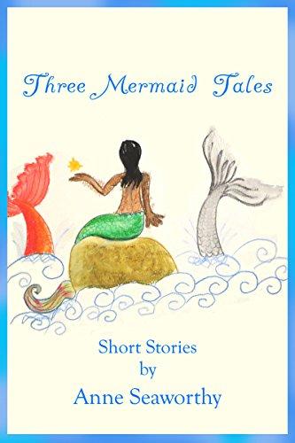 Three Mermaid Tales: Short Stories by Anne (Seaworthy Pirate)