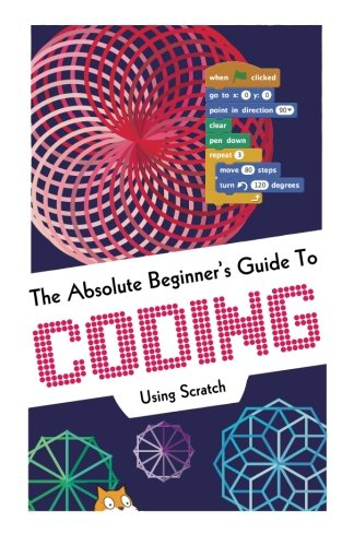 The Absolute Beginner's Guide to Coding Using Scratch