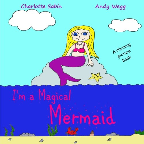 I'm a Magical Mermaid: Rhyming, picture book about Mermaids / bedtime reading / dressing up (Playing Dressing Up Picture Books)