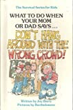 """What to Do When Your Mom or Dad Says...""""Don't Hang Around with the Wrong Crowd!"""", Joy Wilt Berry, 0516025740"""