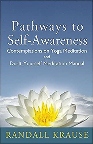 Pathways to self awareness contemplations on yoga meditation and do pathways to self awareness contemplations on yoga meditation and do it yourself meditation manual randall krause 9781934690840 amazon books solutioingenieria Gallery