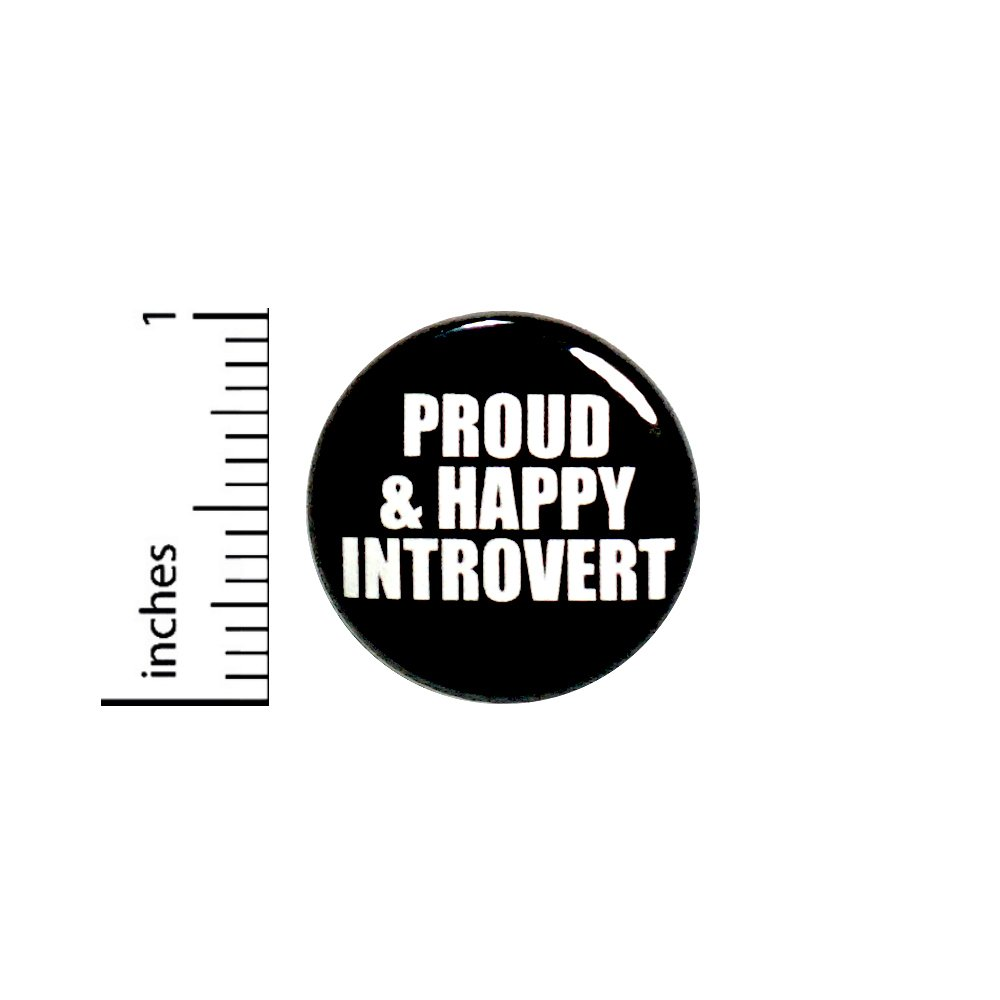 Introvert Button Pin Proud And Happy Introvert Backpack Jacket Pinback 1' #66-20