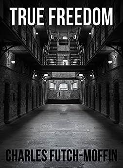 True Freedom by [Futch-Moffin, Charles]