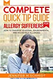 The Complete Quick Tip Guide For Allergy Sufferers: How To Traverse Seasonal, Environmental and Household Allergies