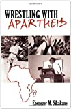 Wrestling with Apartheid, Ebenezer M. Sikakane, 1770690093