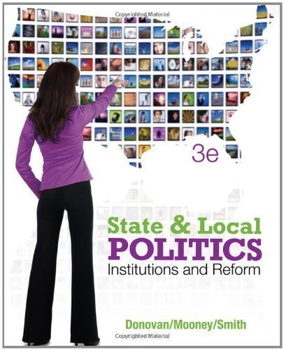 State and Local Politics: Institutions and Reform 3rd (third) Edition by Donovan, Todd, Smith, Daniel A., Mooney, Christopher Z. [2012]