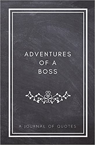Buy Adventures Of A Boss A Journal Of Quotes Prompted