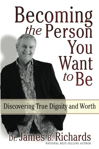 Becoming the Person You Want to Be: Discovering True Dignity and Worth