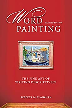 Word Painting Revised Edition: The Fine Art of Writing Descriptively (English Edition) por [McClanahan, Rebecca]