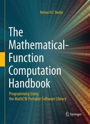 The Mathematical-Function Computation Handbook: Programming Using the MathCW Portable Software - Math 2010 Advantage