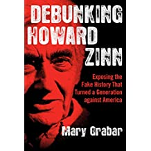 Debunking Howard Zinn: Exposing the Fake History That Turned a Generation against America