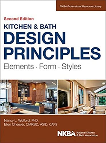 Kitchen and Bath Design Principles: Elements Form Styles (NKBA Professional Resource Library) 2nd Edition