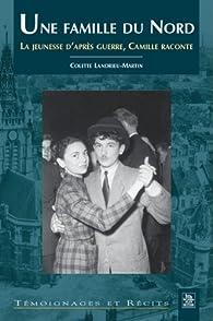 Une famille du nord II la jeunesse d'après guerre, camille raconte par Colette Landrieu-Martin