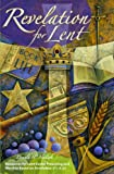 Revelation for Lent : Resources for Lent-Easter Preaching and Worship Based on Revelation 2:1-3:22, Neidigk, Donald, 0758607512