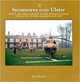 Book Sycamores Over Ulster: Royal Air Force Support to the Security Forces During the Border Campaign, 1956-1962 by Guy Warner (2013-05-09)
