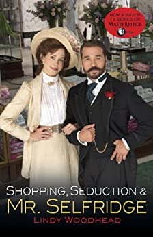 Shopping, Seduction & Mr. Selfridge by [Woodhead, Lindy]