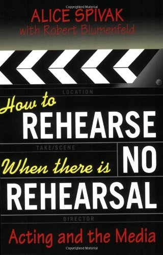 How to Rehearse When There Is No Rehearsal: Acting and the Media (Limelight) by Robert Blumenfeld (2007-03-01) ()