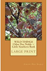 WILD THINGS Chloe Dee Noble ~ Little Southern Book LARGE PRINT EDITION: Large Print Edition (Volume 1) Paperback