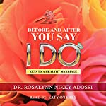 Before and After You Say I Do: Keys to a Healthy Marriage | Rosalynn Nikky Adossi