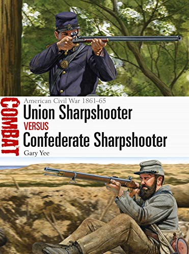 Union Sharpshooter vs Confederate Sharpshooter: American Civil War 1861–65 (Combat Book 41) por Gary Yee