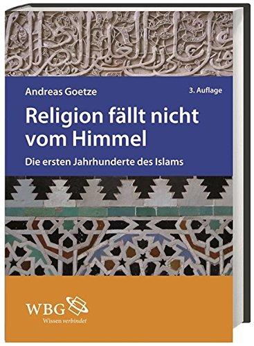 Religion fällt nicht vom Himmel: Die ersten Jahrhunderte des Islams