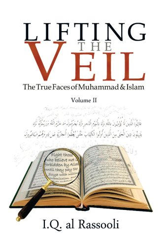 Lifting the Veil: The True Faces of Muhammad & Islam Volume II