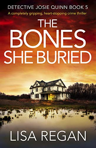 Pdf Thriller The Bones She Buried: A completely gripping, heart-stopping crime thriller (Detective Josie Quinn Book 5)
