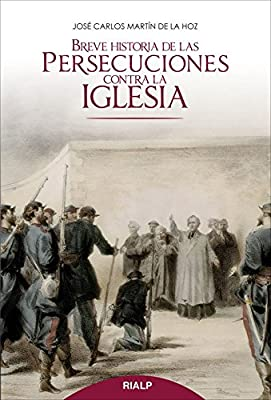 Breve Historia De Las Persecuciones Contra La Iglesia Historia y Biografías: Amazon.es: Martín de la Hoz, José Carlos: Libros