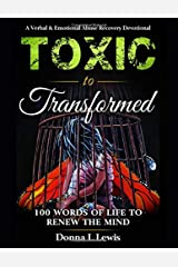 Toxic to Transformed 100 Words of Life to Renew the Mind: A Verbal & Emotional Abuse Recovery Devotional Paperback
