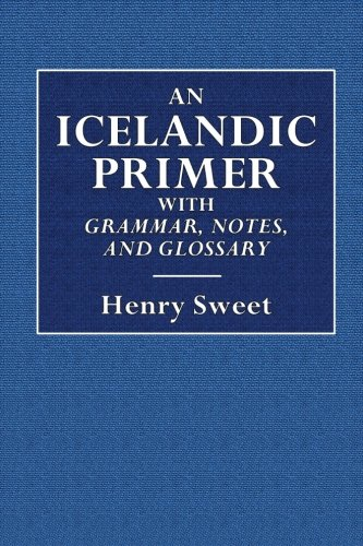 An Icelandic Primer: With Grammar,Notes, and Glossary (Clarendon Press Series)