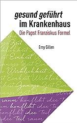 gesund geführt im Krankenhaus (1. Auflage 2016): Die Papst Franziskus Formel (German Edition)