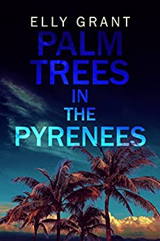 Palm Trees in the Pyrenees (Death in the Pyrenees Book 1) by [Grant, Elly]