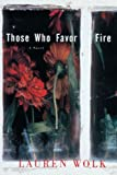 Those Who Favor Fire, Lauren Wolk, 0812992407