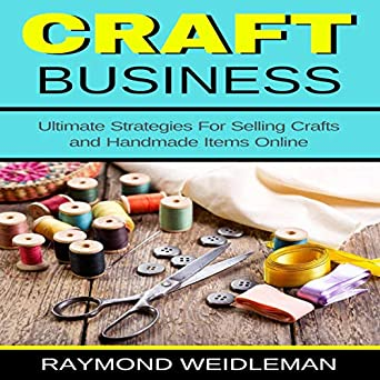 Amazon com: Craft Business: Ultimate Strategies for Selling