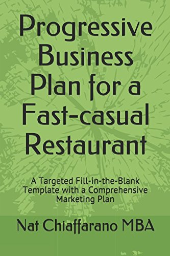 Progressive Business Plan for a Fast-casual Restaurant: A Targeted Fill-in-the-Blank Template with a Comprehensive Marketing Plan