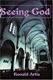 Seeing God, Ronald Artis, 0595141900