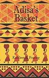 Adisa's Basket, Kathleen E. Fearing, 1451599021