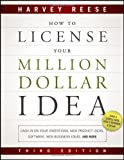 img - for How to License Your Million Dollar Idea: Cash In On Your Inventions, New Product Ideas, Software, Web Business Ideas, And More 3rd edition by Reese, Harvey (2011) Paperback book / textbook / text book