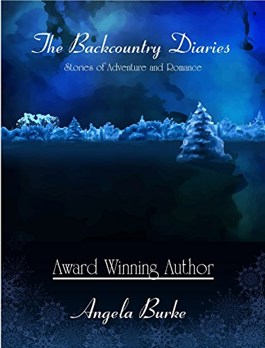 The Backcountry Diaries: Stories of Adventure and Romance by [Burke, Angela]
