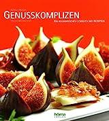 Genusskomplizen: Ein kulinarisches Lesebuch mit Rezepten