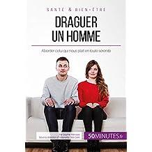 Draguer un homme: Aborder celui qui nous plaît en toute sérénité (Amour t. 7) (French Edition)