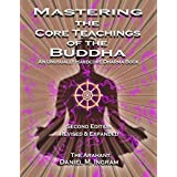 Mastering the Core Teachings of the Buddha: An Unusually Hardcore Dharma Book (Second Edition Revised and Expanded)