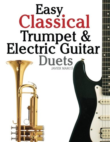 Duet Trumpet Music (Easy Classical Trumpet & Electric Guitar Duets: Featuring music of Brahms, Bach, Wagner, Handel and other composers. In Standard Notation and Tablature.)