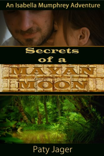 Book: Secrets of a Mayan Moon (An Isabella Mumphrey Adventure) by Paty Jager